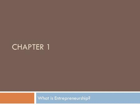 CHAPTER 1 What is Entrepreneurship?.  Differences between employees and entrepreneurs  Think like an entrepreneur  Listen to others  Observe what.