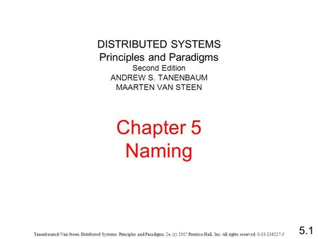 5.1 Tanenbaum & Van Steen, Distributed Systems: Principles and Paradigms, 2e, (c) 2007 Prentice-Hall, Inc. All rights reserved. 0-13-239227-5 DISTRIBUTED.