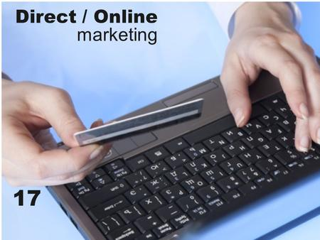 Direct / Online marketing 17. Marketing Strategy in the Digital Age - E-business: uses electronic means and platforms to conduct business.