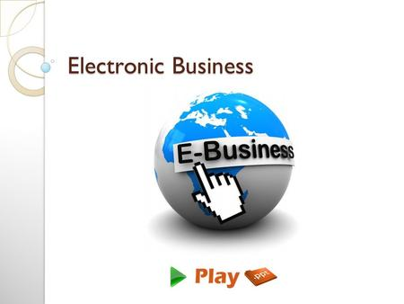 Electronic Business. What is Electronic Business? It is defined as ICT (Information and Communication Technologies) application with support to all business.