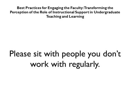 Best Practices for Engaging the Faculty: Transforming the Perception of the Role of Instructional Support in Undergraduate Teaching and Learning Please.