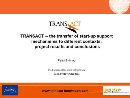 Www.transact-innovation.com TRANSACT – the transfer of start-up support mechanisms to different contexts, project results and conclusions Petra Brüning.