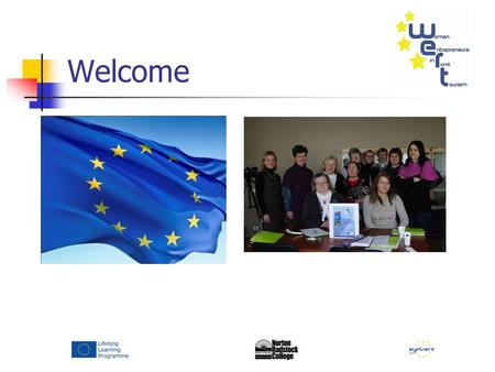 Welcome. Meeting objectives Review project results, achievements & experiences for Final Report WP6 Review dissemination results WP7 Review WERT community.