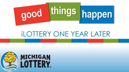 Good things happen iLOTTERY ONE YEAR LATER. iLOTTERY LAUNCH AUGUST 2014.