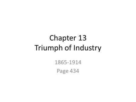 Chapter 13 Triumph of Industry 1865-1914 Page 434.