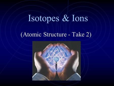 Isotopes & Ions (Atomic Structure - Take 2). Quick Recap Remember: Atomic number equals the number of ________. protons The number of protons equals the.