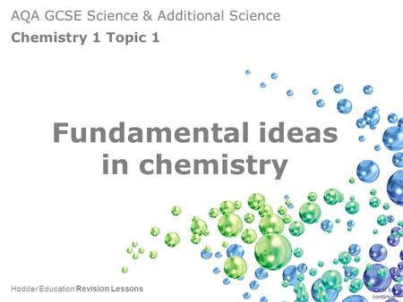 AQA GCSE Science & Additional Science Chemistry 1 Topic 1 Hodder Education Revision Lessons The fundamental ideas in Chemistry Fundamental ideas in chemistry.