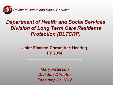 Joint Finance Committee Hearing FY 2014 Mary Peterson Division Director February 20, 2012 Department of Health and Social Services Division of Long Term.
