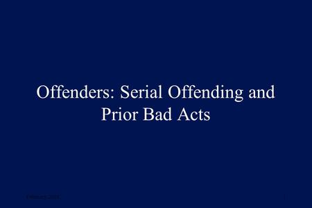 February, 20011 Offenders: Serial Offending and Prior Bad Acts.