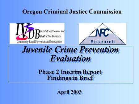 Juvenile Crime Prevention Evaluation Phase 2 Interim Report Findings in Brief Juvenile Crime Prevention Evaluation Phase 2 Interim Report Findings in Brief.