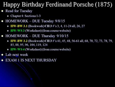 Happy Birthday Ferdinand Porsche (1875) Read for Tuesday Read for Tuesday Chapter 4: Sections 1-3 Chapter 4: Sections 1-3 HOMEWORK – DUE Tuesday 9/8/15.