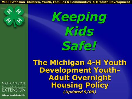 Keeping Kids Safe! The Michigan 4-H Youth Development Youth- Adult Overnight Housing Policy (Updated 9/09)
