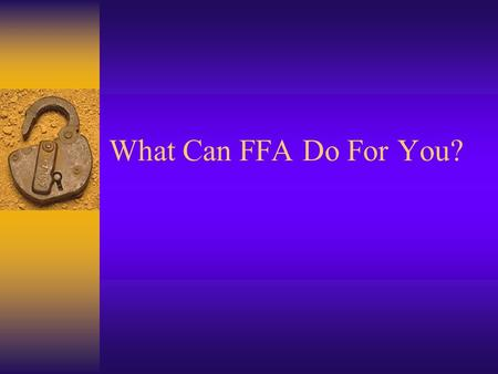 What Can FFA Do For You?. With FFA, You Can:  Become A Leader  Travel  Earn Money  Be Part of a Team  Serve Your Community  Learn in the Real World-