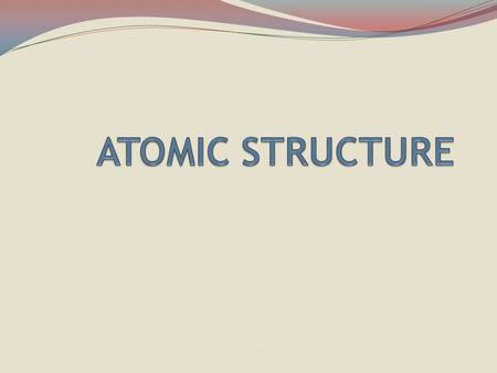 ATOMIC STRUCTURE P + = PROTON N o = NEUTRON E --- = ELECTRON DIFFERENT WAYS TO WRITE ELEMENTS & THEIR SYMBOLS Phosphorus—31 AND 31 15 P ***NEUTRONS =