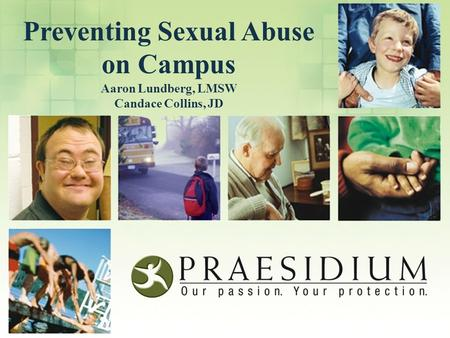 Preventing Sexual Abuse on Campus Aaron Lundberg, LMSW Candace Collins, JD.
