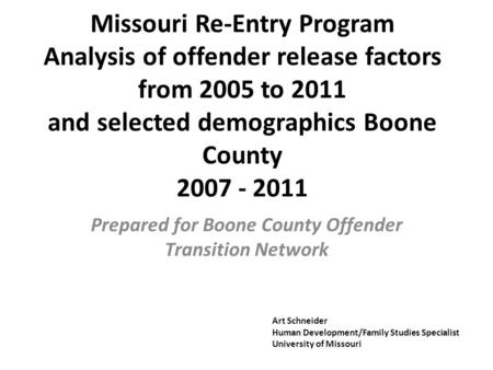 Missouri Re-Entry Program Analysis of offender release factors from 2005 to 2011 and selected demographics Boone County 2007 - 2011 Prepared for Boone.