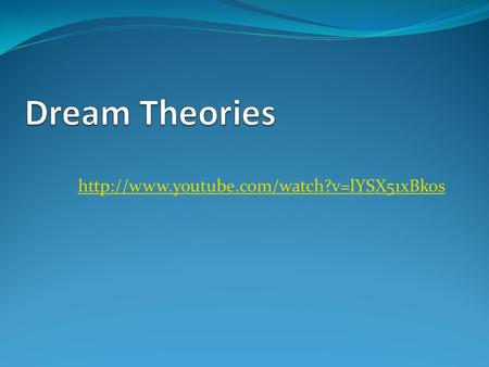Dream Theories http://www.youtube.com/watch?v=lYSX51xBkos.