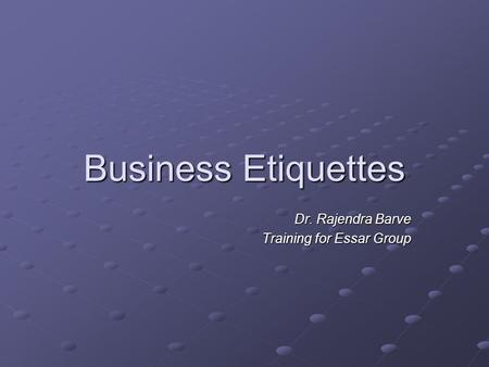 Business <strong>Etiquettes</strong> Dr. Rajendra Barve Training for Essar Group.