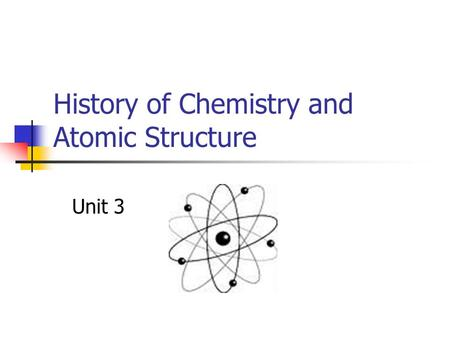 History of Chemistry and Atomic Structure Unit 3.