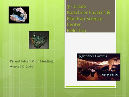 3 rd Grade Kartchner Caverns & Flandrau Science Center Field Trip Parent Information Meeting August 12, 2014.