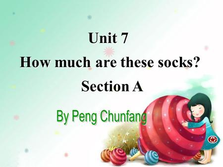 Unit 7 How much are these socks? Section A Unit 7 How much are these socks? Section A.