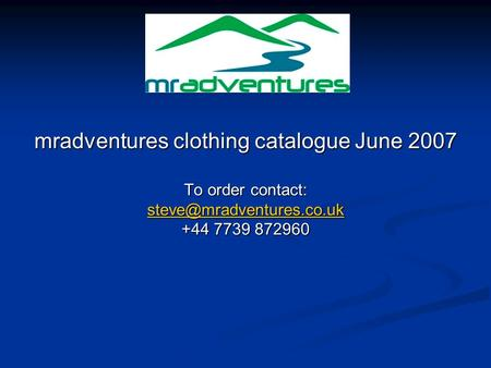 Mradventures clothing catalogue June 2007 To order contact: +44 7739 872960.