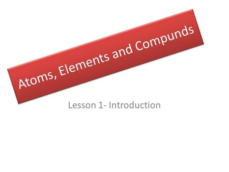Atoms, Elements and Compunds