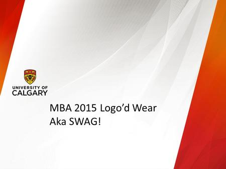 MBA 2015 Logo'd Wear Aka SWAG!. SWAG 2015  Mock-ups in this presentation will give you an idea of products available  Samples in limited sizes will.