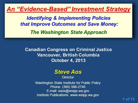 1 of 15 Steve Aos Director Washington State Institute for Public Policy Phone: (360) 586-2740   Institute Publications: