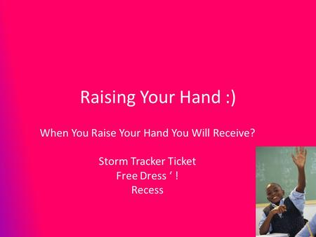 Raising Your Hand :) When You Raise Your Hand You Will Receive? Storm Tracker Ticket Free Dress ' ! Recess.