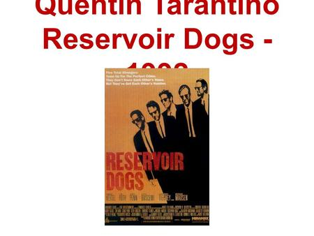Quentin Tarantino Reservoir Dogs - 1992. Tarantino Facts 1963-present 2009 Inglourious Basterds Director / ScreenwriterInglourious Basterds 2007 Death.