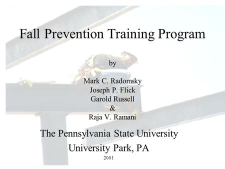 Fall Prevention Training Program by Mark C. Radomsky Joseph P. Flick Garold Russell & Raja V. Ramani The Pennsylvania State University University Park,