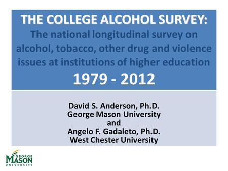 THE COLLEGE ALCOHOL SURVEY: THE COLLEGE ALCOHOL SURVEY: The national longitudinal survey on alcohol, tobacco, other drug and violence issues at institutions.