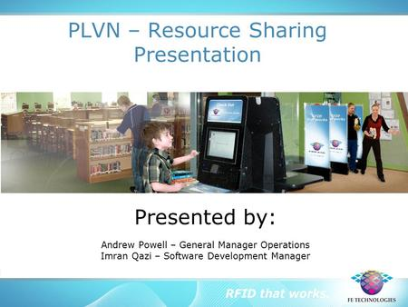 PLVN – Resource Sharing Presentation Presented by: Andrew Powell – General Manager Operations Imran Qazi – Software Development Manager.