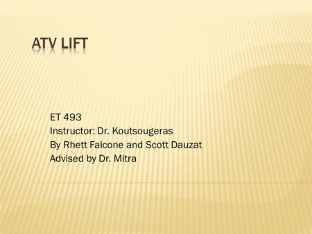 ET 493 Instructor: Dr. Koutsougeras By Rhett Falcone and Scott Dauzat Advised by Dr. Mitra.