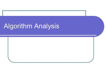 Algorithm Analysis. Algorithm An algorithm is a clearly specified set of instructions which, when followed, solves a problem. recipes directions for putting.