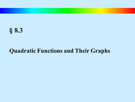 § 8.3 Quadratic Functions and Their Graphs. Blitzer, Intermediate Algebra, 4e – Slide #48 Graphing Quadratic Functions Graphs of Quadratic Functions The.