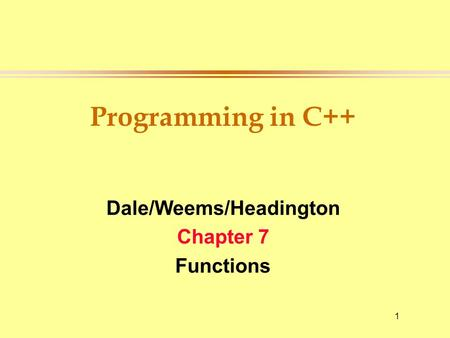 1 Programming in C++ Dale/Weems/Headington Chapter 7 Functions.