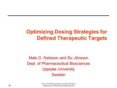 Division of Pharmacokinetics and Drug Therapy Department of Pharmaceutical Biosciences Optimizing Dosing Strategies for Defined Therapeutic Targets Mats.