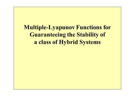 Multiple-Lyapunov Functions for Guaranteeing the Stability of a class of Hybrid Systems.