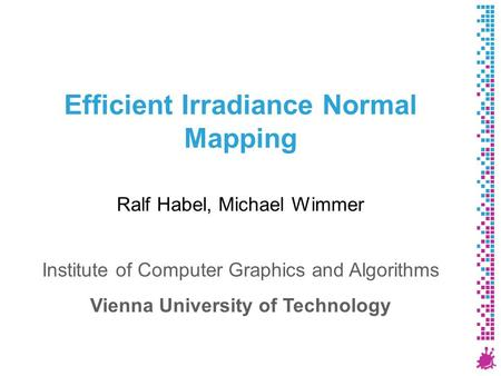 Efficient Irradiance Normal Mapping Ralf Habel, Michael Wimmer Institute of Computer Graphics and Algorithms Vienna University of Technology.