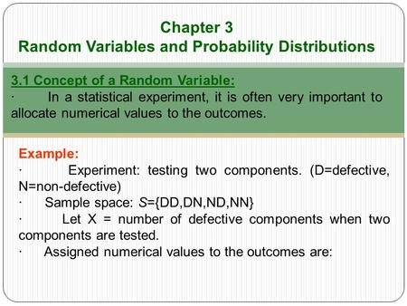 Chapter 3 Random Variables and Probability Distributions 3.1 Concept of a Random Variable: · In a statistical experiment, it is often very important to.