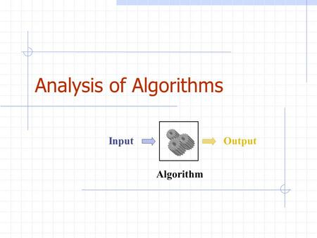 Analysis of Algorithms Algorithm InputOutput. Analysis of Algorithms2 Outline Running time Pseudo-code Counting primitive operations Asymptotic notation.