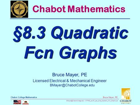 MTH55_Lec-51_sec_8-3a_Quadratic_Fcn_Graphs.ppt 1 Bruce Mayer, PE Chabot College Mathematics Bruce Mayer, PE Licensed Electrical.