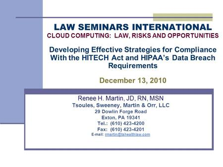 LAW SEMINARS INTERNATIONAL CLOUD COMPUTING: LAW, RISKS AND OPPORTUNITIES Developing Effective Strategies for Compliance With the HITECH Act and HIPAA's.