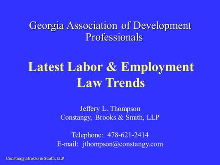 Constangy, Brooks & Smith, LLP Jeffery L. Thompson Constangy, Brooks & Smith, LLP Telephone: 478-621-2414   Latest Labor.