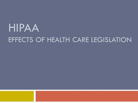 HIPAA EFFECTS OF HEALTH CARE LEGISLATION. Evaluation of the influences of HIPAA  How it affected health care system  How it works as a law  Changes.
