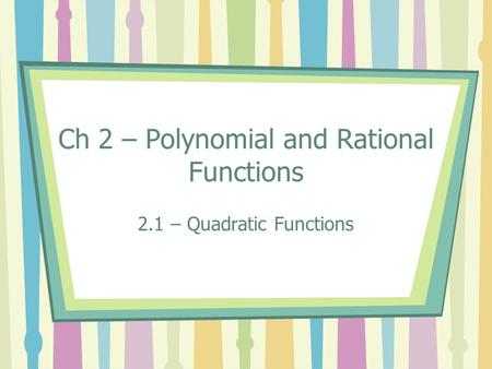Ch 2 – Polynomial and Rational Functions 2.1 – Quadratic Functions.