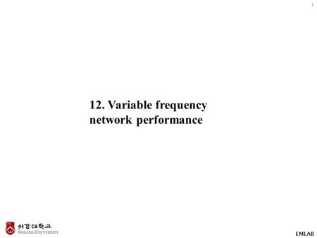 EMLAB 1 12. Variable frequency network performance.