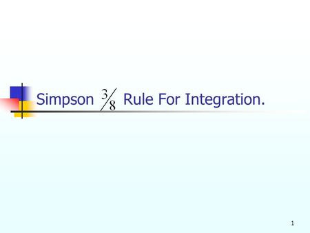 Simpson Rule For Integration. 1. Most (if not all) of the developed formulas for integration is based on a simple concept of replacing a given (oftently.